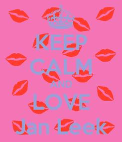 Poster: KEEP CALM AND LOVE Jan Leek