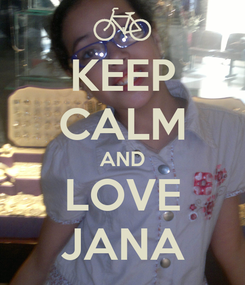 Poster: KEEP CALM AND LOVE JANA