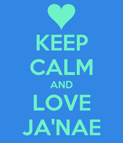 Poster: KEEP CALM AND LOVE JA'NAE
