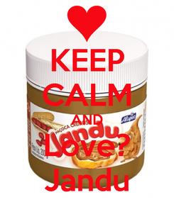 Poster: KEEP CALM AND Love? Jandu