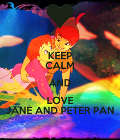 Poster: KEEP CALM AND LOVE JANE AND PETER PAN