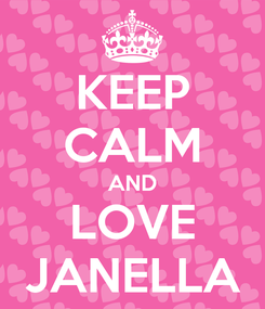 Poster: KEEP CALM AND LOVE JANELLA