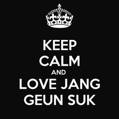 Poster: KEEP CALM AND  LOVE JANG GEUN SUK