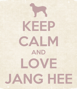 Poster: KEEP CALM AND LOVE JANG HEE