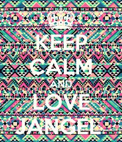 Poster: KEEP CALM AND LOVE JANGEL