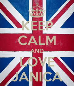 Poster: KEEP CALM AND LOVE JANICA