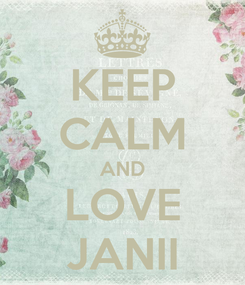 Poster: KEEP CALM AND LOVE JANII