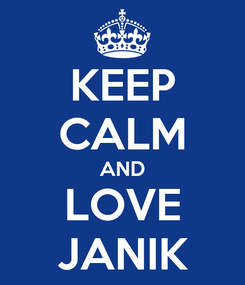 Poster: KEEP CALM AND LOVE JANIK