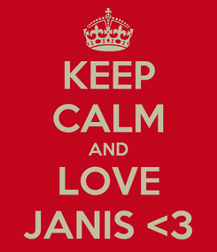 Poster: KEEP CALM AND LOVE JANIS <3