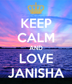 Poster: KEEP CALM AND LOVE JANISHA