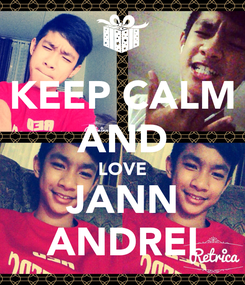 Poster: KEEP CALM AND LOVE JANN ANDREI