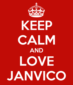 Poster: KEEP CALM AND LOVE JANVICO