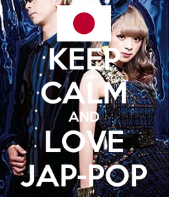 Poster: KEEP CALM AND LOVE JAP-POP