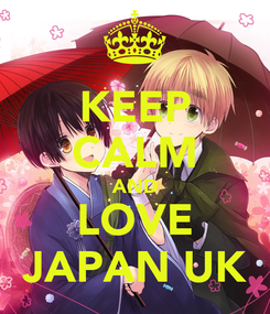 Poster: KEEP CALM AND LOVE JAPAN UK