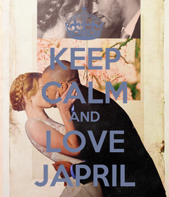 Poster: KEEP CALM AND LOVE JAPRIL