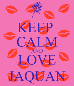 Poster: KEEP  CALM AND LOVE JAQUAN