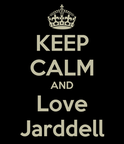 Poster: KEEP CALM AND Love Jarddell