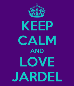 Poster: KEEP CALM AND LOVE JARDEL