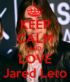Poster: KEEP CALM AND LOVE Jared Leto