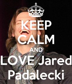 Poster: KEEP CALM AND LOVE Jared Padalecki