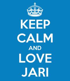 Poster: KEEP CALM AND LOVE JARI