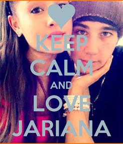 Poster: KEEP CALM AND LOVE JARIANA