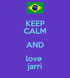 Poster: KEEP CALM AND love  jarri