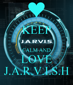 Poster: KEEP  CALM AND LOVE J.A.R.V.I.S.H