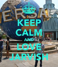 Poster: KEEP CALM AND LOVE JARVISH
