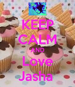 Poster: KEEP CALM AND Love Jasha