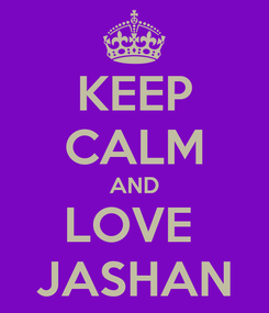 Poster: KEEP CALM AND LOVE  JASHAN