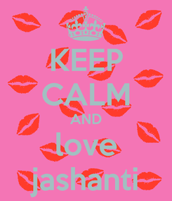 Poster: KEEP CALM AND love jashanti