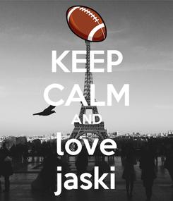 Poster: KEEP CALM AND love jaski