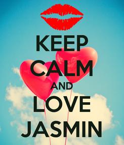 Poster: KEEP CALM AND LOVE JASMIN