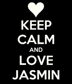 Poster: KEEP CALM AND LOVE JASMIN