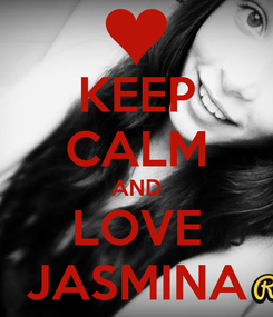 Poster: KEEP CALM AND LOVE JASMINA