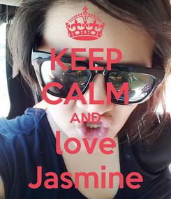 Poster: KEEP CALM AND love Jasmine