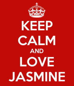 Poster: KEEP CALM AND LOVE JASMINE
