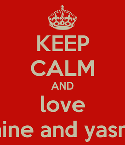 Poster: KEEP CALM AND love jasmine and yasmine