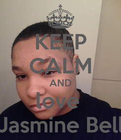 Poster: KEEP CALM AND love  Jasmine Bell