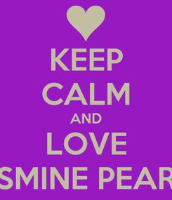 Poster: KEEP CALM AND LOVE JASMINE PEARCE