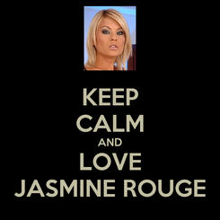 Poster: KEEP CALM AND LOVE JASMINE ROUGE