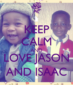 Poster: KEEP CALM AND LOVE JASON AND ISAAC