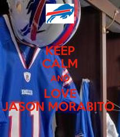 Poster: KEEP CALM AND LOVE JASON MORABITO