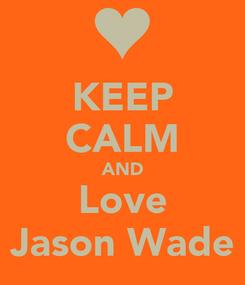 Poster: KEEP CALM AND Love Jason Wade