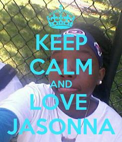 Poster: KEEP CALM AND LOVE  JASONNA