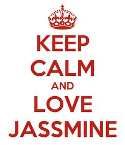 Poster: KEEP CALM AND LOVE JASSMINE