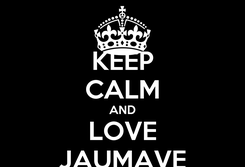 Poster: KEEP CALM AND LOVE JAUMAVE