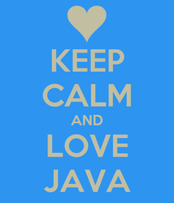 Poster: KEEP CALM AND LOVE JAVA