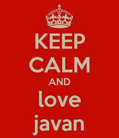Poster: KEEP CALM AND love javan
